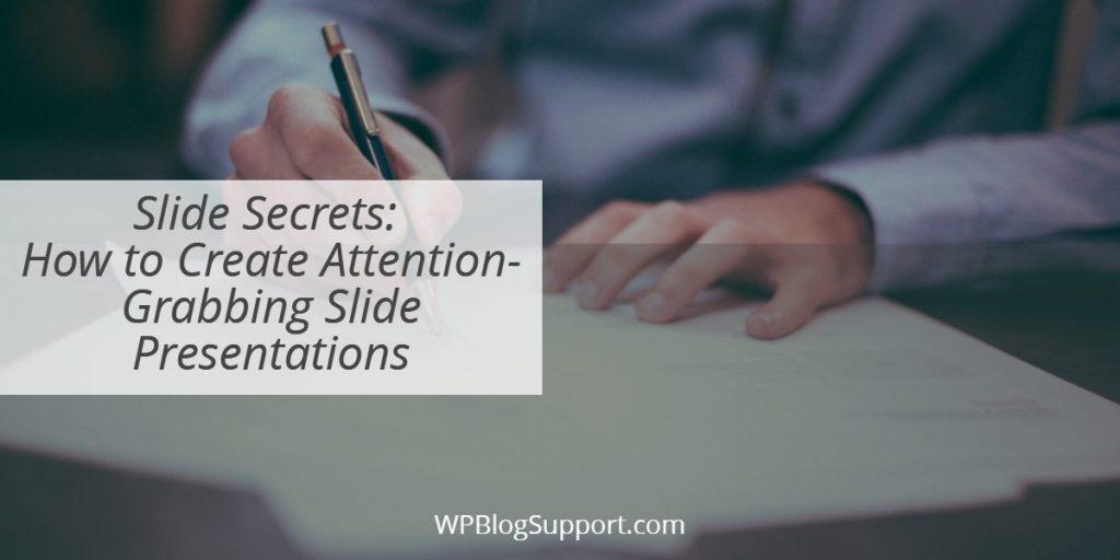 Slide Secrets_ How to Create Attention Grabbing Slide Presentations